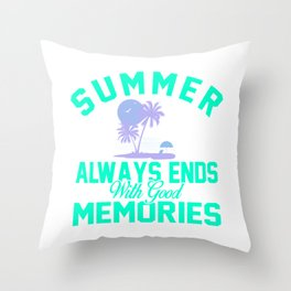 Summer Always Ends With Good Memories tp Throw Pillow