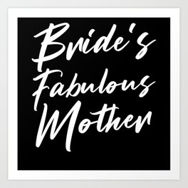 Bride's Fabulous Mother Mom Of The Bride To Be Art Print
