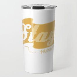 """""""Stay Hungry"""" with this tee! Makes a cute and awesome gift this holiday for your friend and family! Travel Mug"""