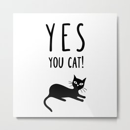 YES You Cat Metal Print