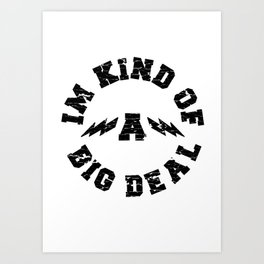 I'm kind of a big deal  Art Print