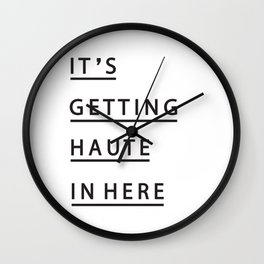 IT'S GETTING HAUTE IN HERE Wall Clock