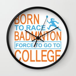 Born To Race Badminton Force To Go To College - Badminton Design Wall Clock