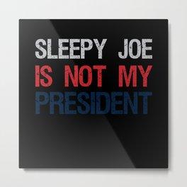 Anti Sleepy Joe Biden Gift Pro-Trump Metal Print