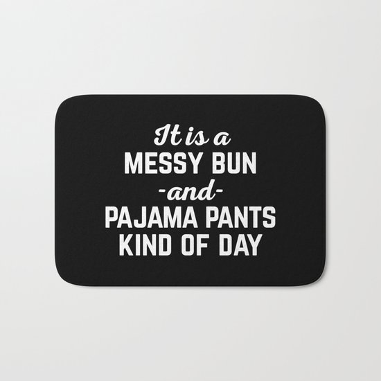 Messy Bun Day Funny Quote Bath Mat