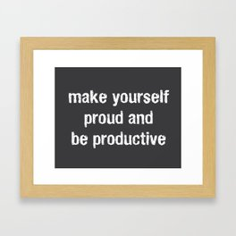 Make Yourself Proud and Be Productive Framed Art Print