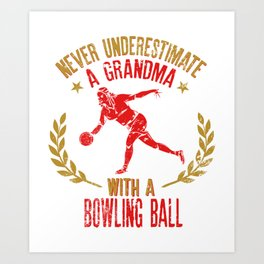 Never Underestimate A Grandma With A Bowling Ball Gift for Bowlers Art Print