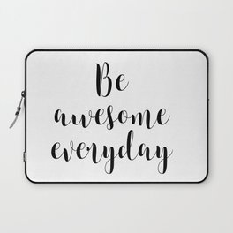 Be Awesome Everyday, Motivational Quote, Inspirational Quote Laptop Sleeve