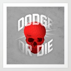 Dodge or Die Art Print
