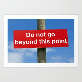 Do not go beyond this point Art Print