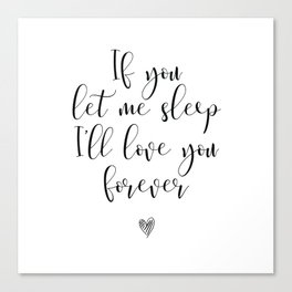 If You Let Me Sleep I'll Love You Forever Canvas Print