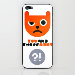 You and Whose Army iPhone Skin