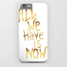 All We Have Is Now iPhone 6s Slim Case