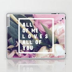 All of Me Loves All of You Laptop & iPad Skin