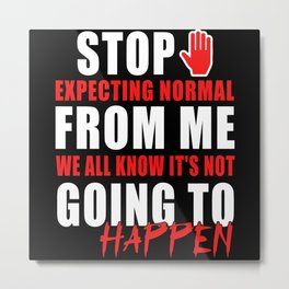 Normality, Expect, Happen, Metal Print