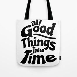 All Good Things Take Time Tote Bag