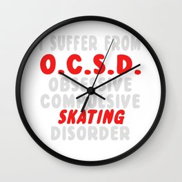 I Suffer From OCSD Obsessive Compulsive Skating Disorder Wall Clock