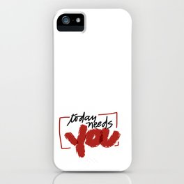 Today Needs You iPhone Case