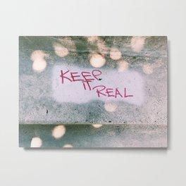 Keep it Real Metal Print