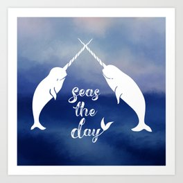 Narwhal Seas the Day Art Print