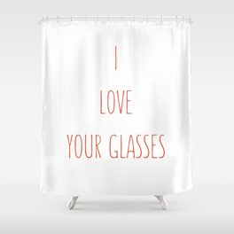 Your glasses tickled me  Shower Curtain