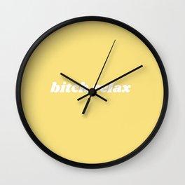 bitch relax Wall Clock