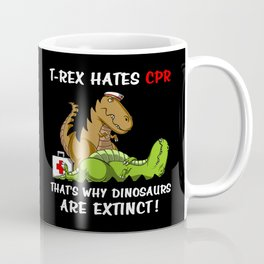 T-Rex Hates CPR That Is Why Dinosaurs Are Extinct Coffee Mug