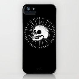 Even if it kills ya' iPhone Case