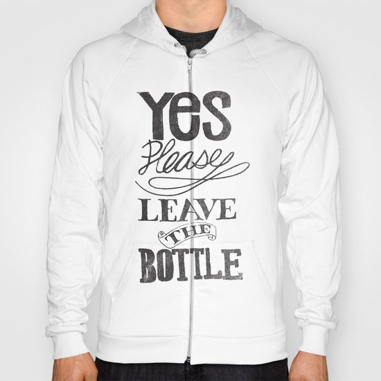 YES PLEASE LEAVE THE BOTTLE Hoody