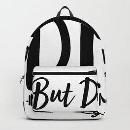 But Did You Die  #Gymlife Backpack