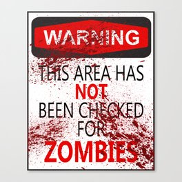 Warning - This Area Has Not Been Checked For Zombies Canvas Print