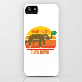 Team Sloth Slow Down - Relaxing Sloth Hanging Out Chillin iPhone Case