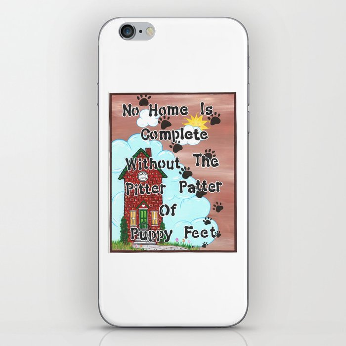 No Home Is Complete Without The Pitter Patter Of Puppy Feet, Art Print iPhone Skin