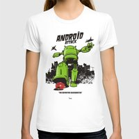 android T-shirts featuring ANDROID ATTACK by Adams Pinto