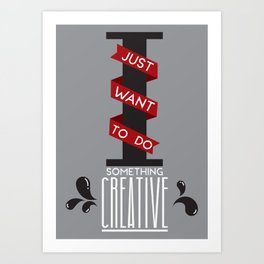 Do something Creative Art Print