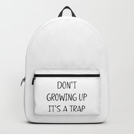 Don't growing up. It's a Trap Backpack