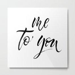 Me to you Metal Print