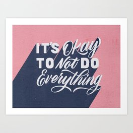 It's okay to not do everything Art Print