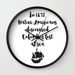 In 1492 Native Americans discovered Columbus lost at sea Quote Wall Clock