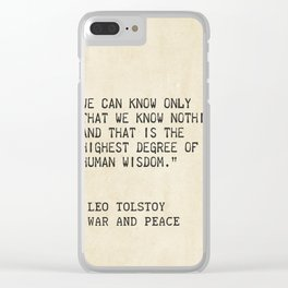 Leo Tolstoy, War and Peace. We can know only that we know nothing. And that is the highest degree of Clear iPhone Case