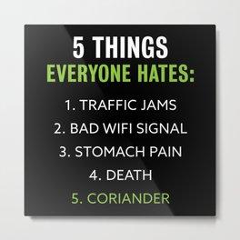 Things everyone hates - Coriander Gift Metal Print