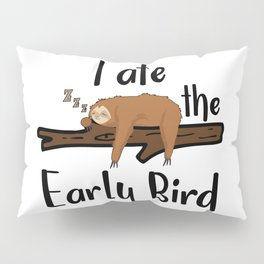 I Ate The Early Bird Sleeping Sloth Chill Out Morning Grouch Slugabed Pillow Sham