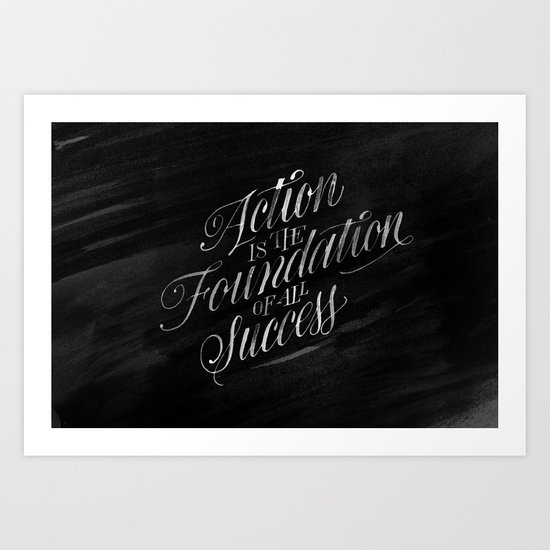 Action is the Foundation of all Success Art Print