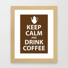 Keep Calm and Drink Coffee Framed Art Print
