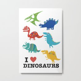 I love dinosaurs Metal Print