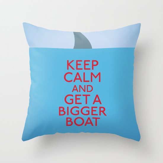 Get a bigger boat Throw Pillow