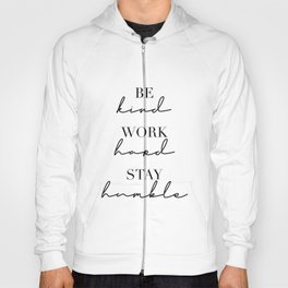 Be Kind, Work Hard, Stay Humble Hoody