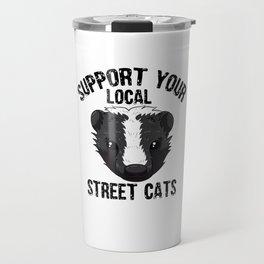 Support Your Local Street Cats Skunk Skunks Stink Badgers Travel Mug