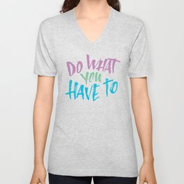 What You Have To Unisex V-Neck