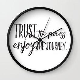 Trust the process. Enjoy the journey. Wall Clock